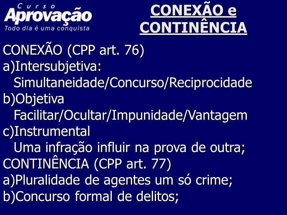 CONEXÃO e CONTINÊNCIA CONEXÃO (CPP art. 76) a)Intersubjetiva: