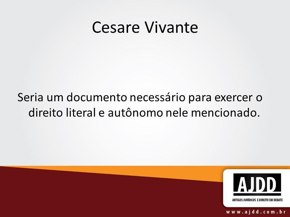 Cesare Vivante Seria um documento necessário para exercer o direito literal e autônomo nele mencionado.