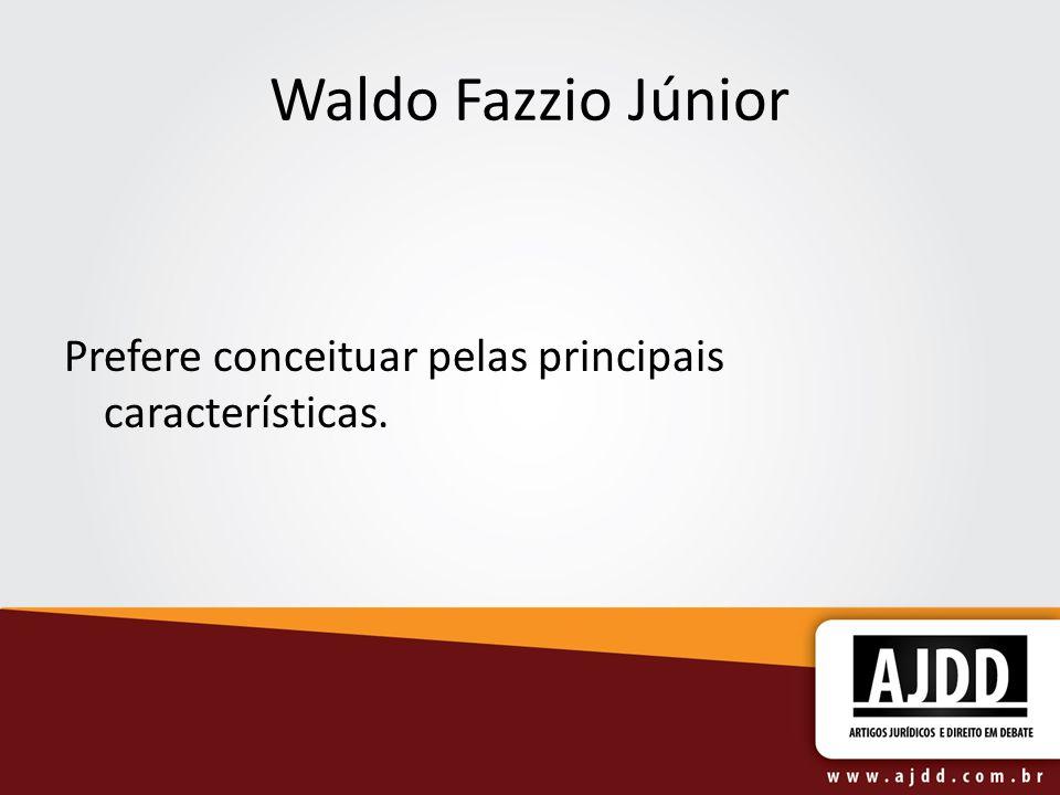 Waldo Fazzio Júnior Prefere conceituar pelas principais características.