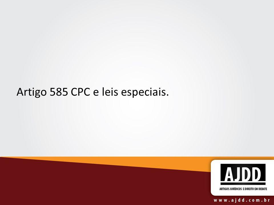 Artigo 585 CPC e leis especiais.