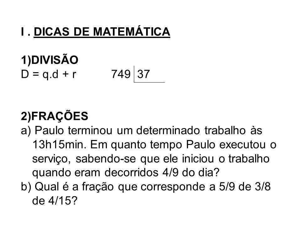 I . DICAS DE MATEMÁTICA 1)DIVISÃO. D = q.d + r 749 37. 2)FRAÇÕES.