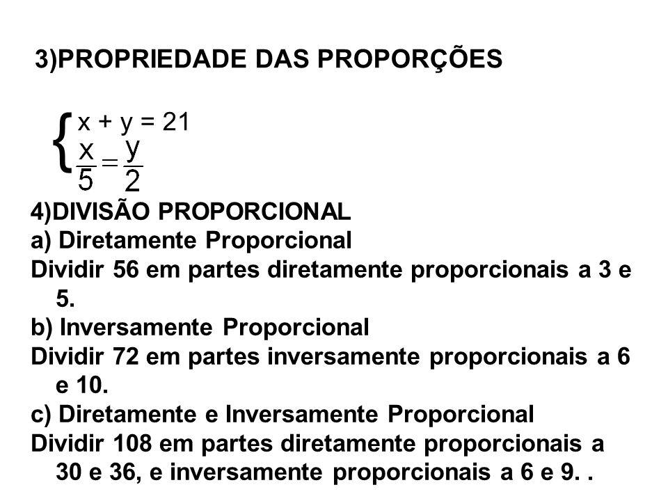 { 3)PROPRIEDADE DAS PROPORÇÕES x + y = 21 4)DIVISÃO PROPORCIONAL