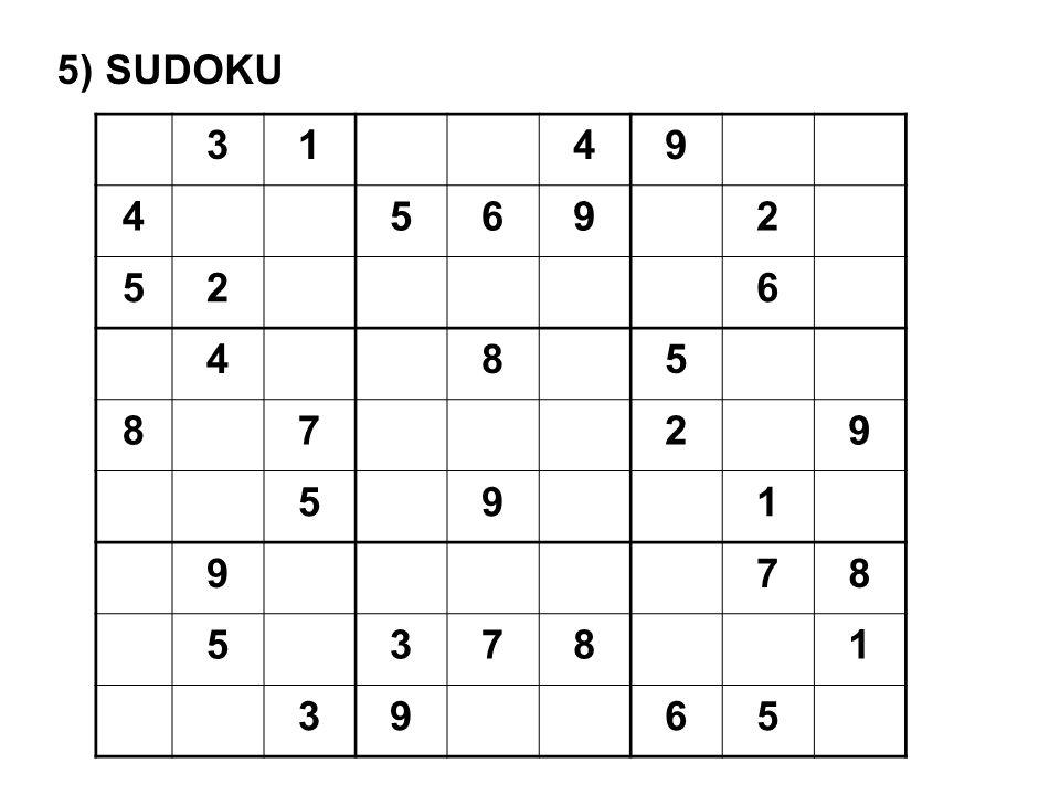 5) SUDOKU 3 1 4 9 5 6 2 8 7