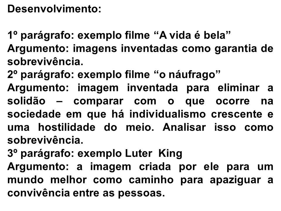 Desenvolvimento:1º parágrafo: exemplo filme A vida é bela Argumento: imagens inventadas como garantia de sobrevivência.