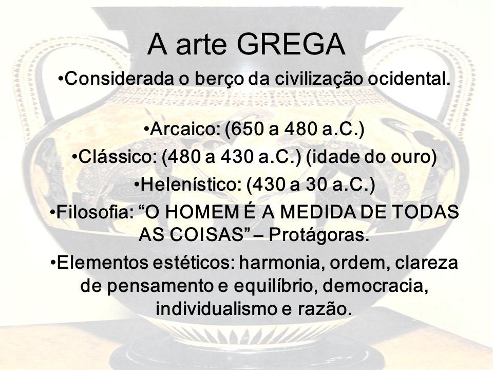 A arte GREGA Considerada o berço da civilização ocidental.