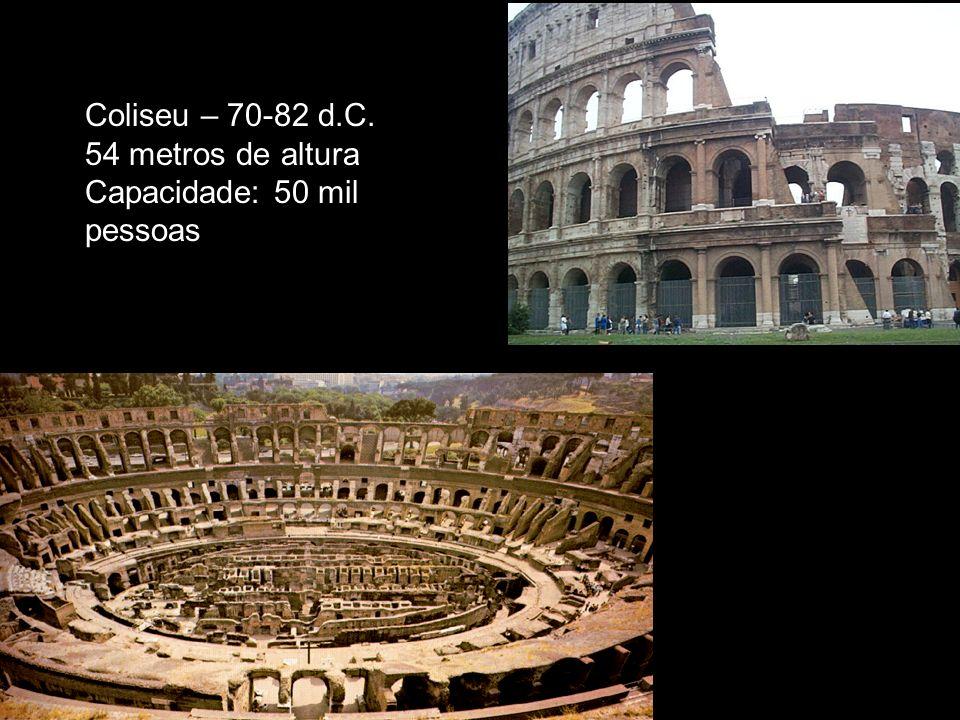 Coliseu – 70-82 d.C. 54 metros de altura Capacidade: 50 mil pessoas