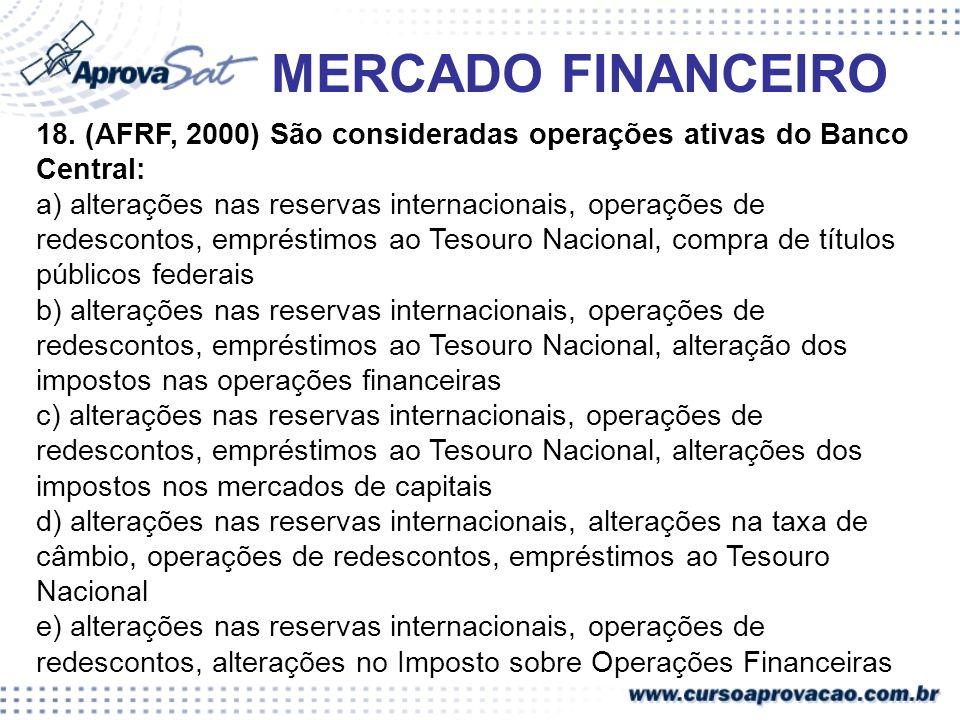 MERCADO FINANCEIRO 18. (AFRF, 2000) São consideradas operações ativas do Banco Central: