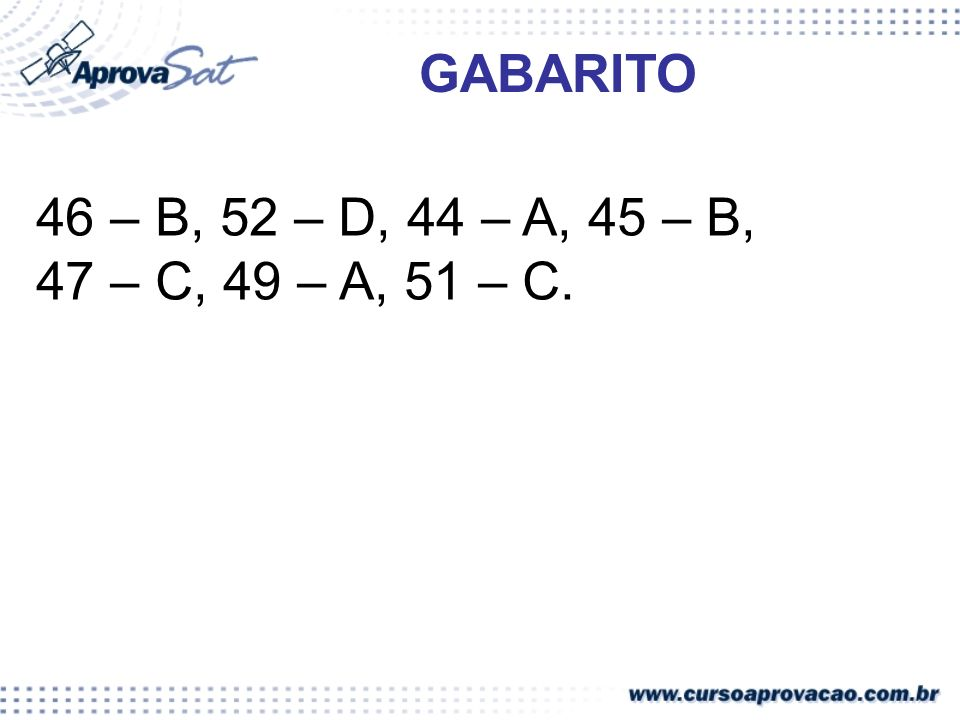 GABARITO 46 – B, 52 – D, 44 – A, 45 – B, 47 – C, 49 – A, 51 – C.