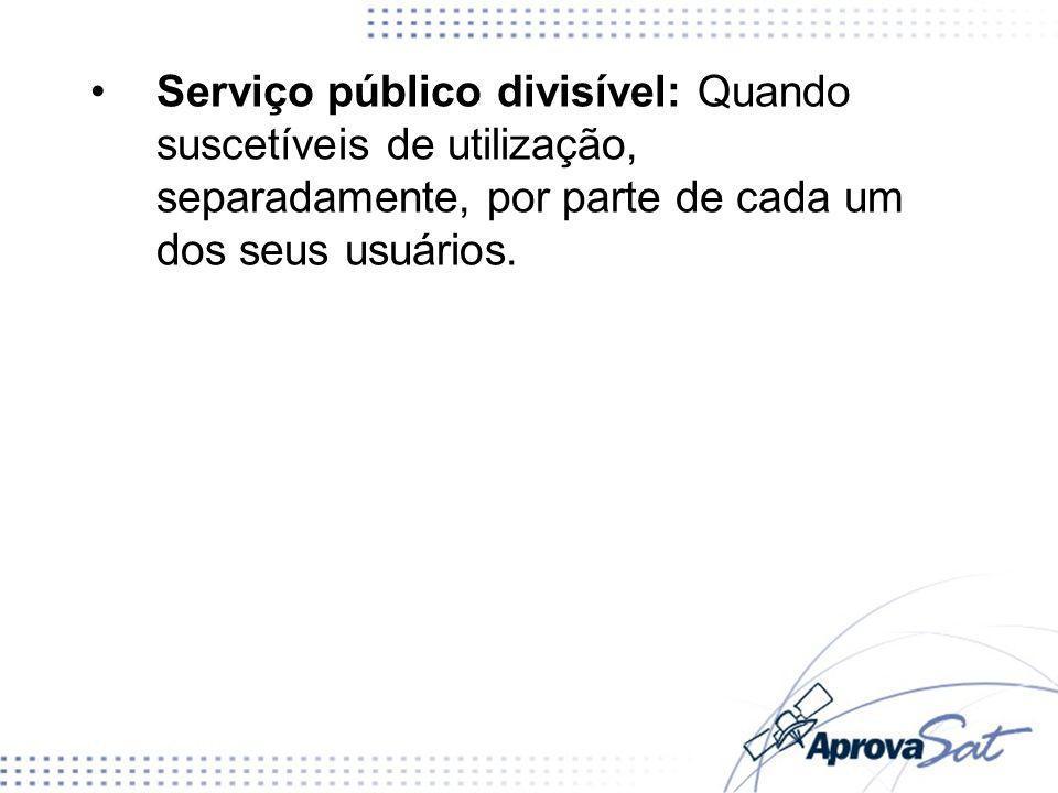Serviço público divisível: Quando suscetíveis de utilização, separadamente, por parte de cada um dos seus usuários.