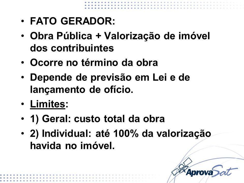 FATO GERADOR: Obra Pública + Valorização de imóvel dos contribuintes. Ocorre no término da obra.