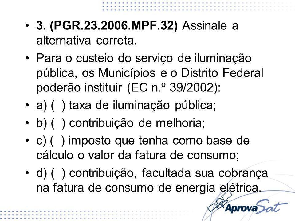 3. (PGR.23.2006.MPF.32) Assinale a alternativa correta.