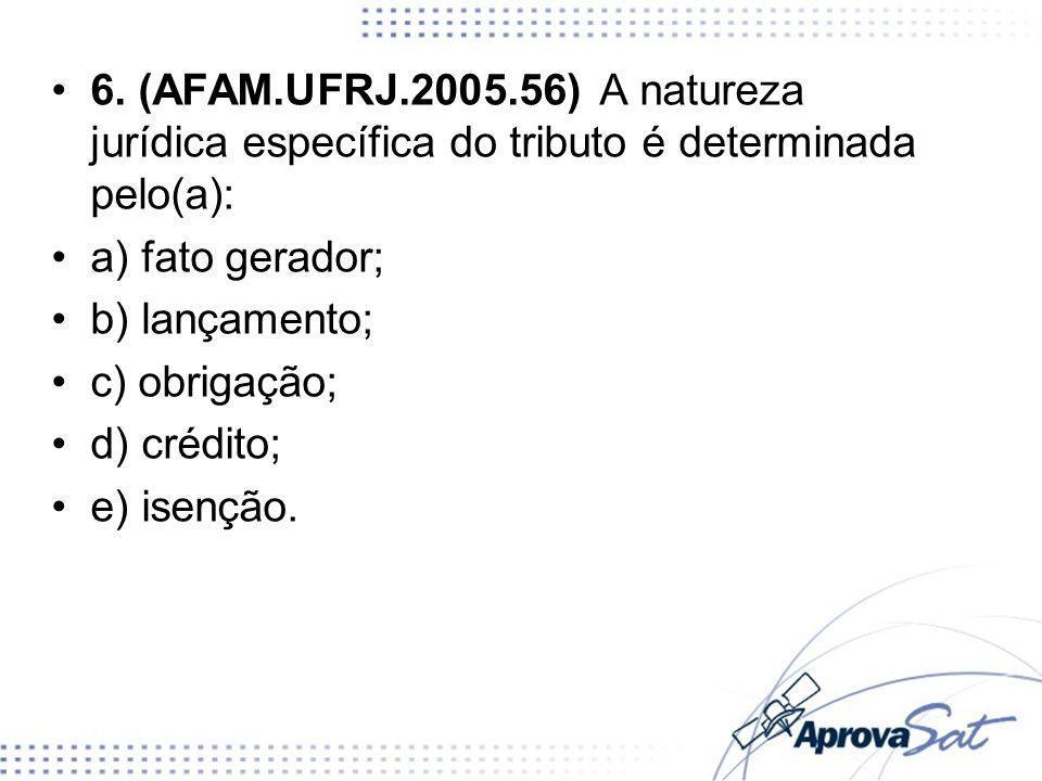 6. (AFAM.UFRJ.2005.56) A natureza jurídica específica do tributo é determinada pelo(a):