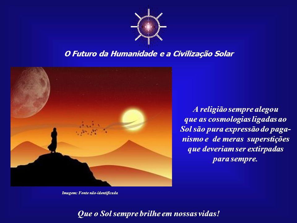 ☼ A religião sempre alegou que as cosmologias ligadas ao