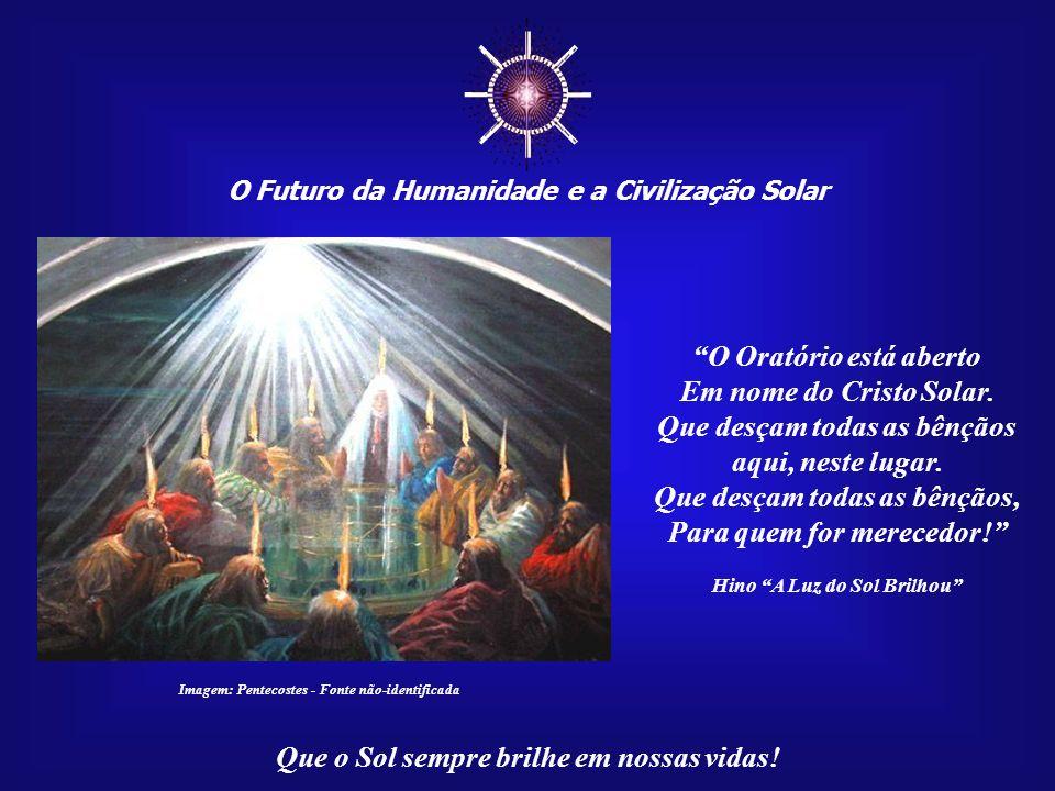 ☼ O Oratório está aberto Em nome do Cristo Solar.