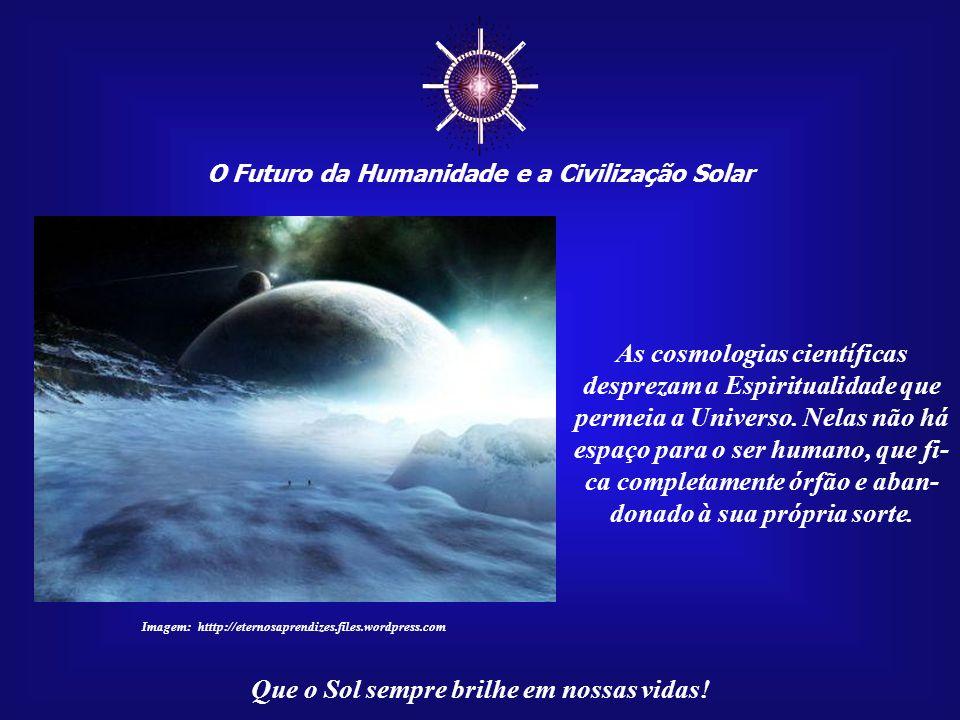 ☼ As cosmologias científicas desprezam a Espiritualidade que