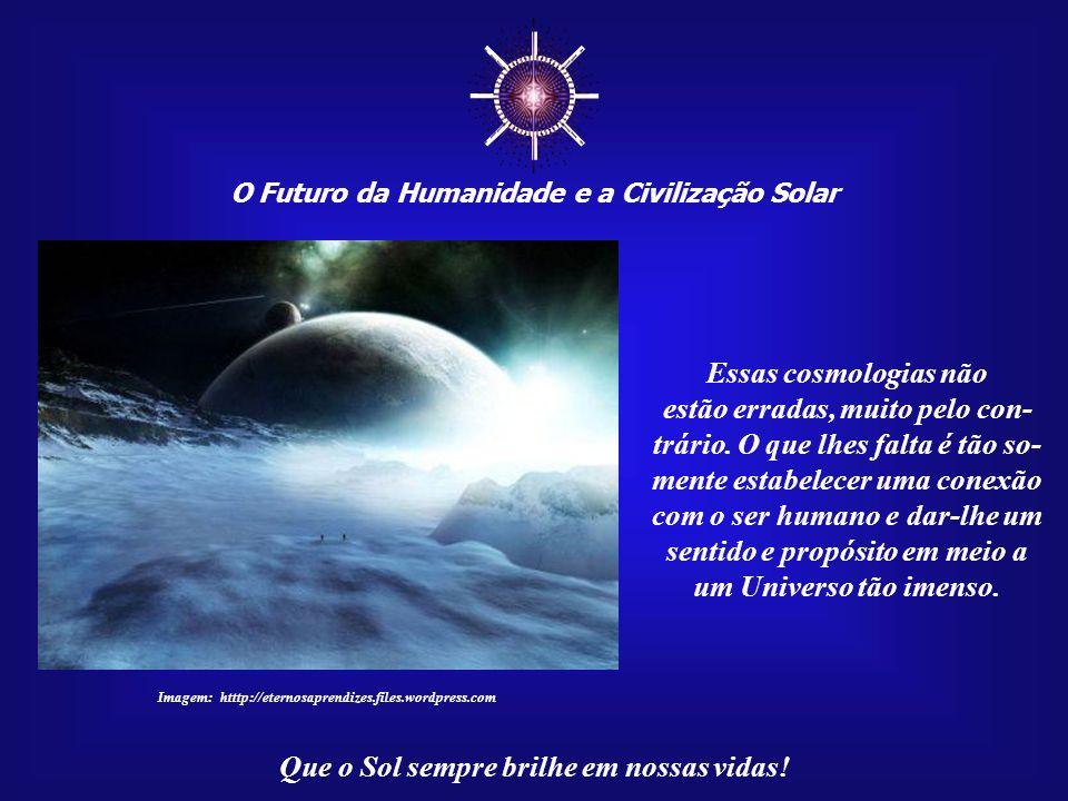 ☼ Essas cosmologias não