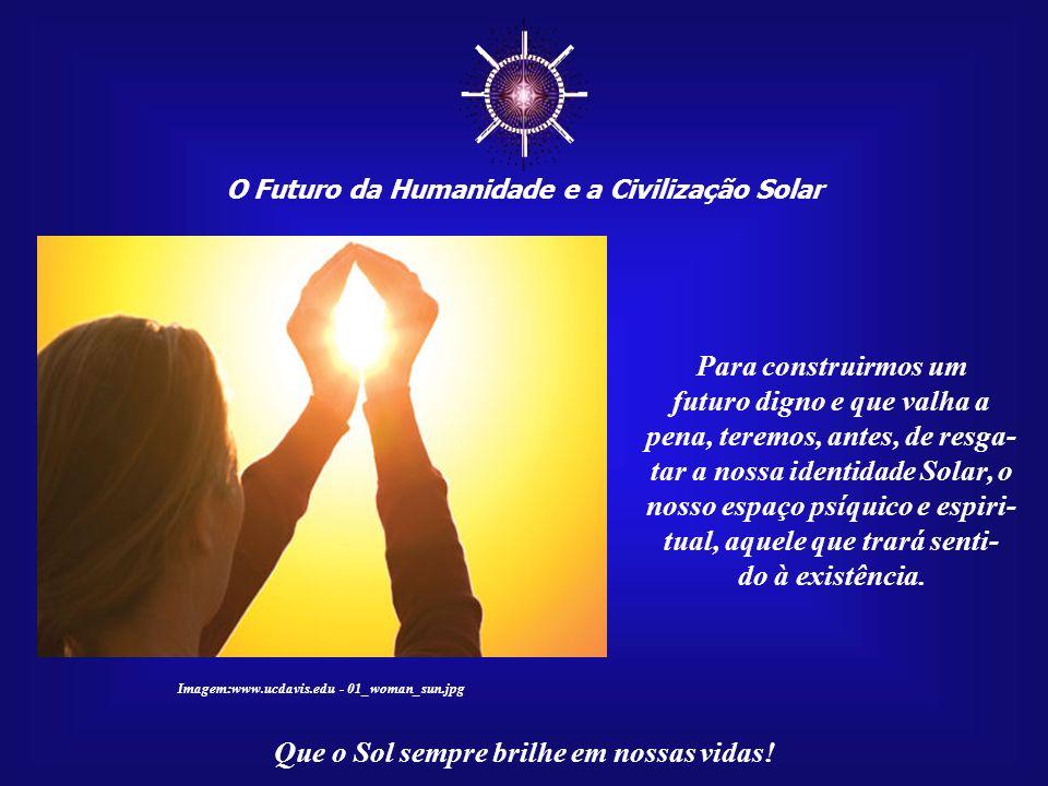 ☼ Para construirmos um futuro digno e que valha a