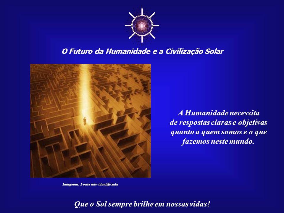 ☼ A Humanidade necessita de respostas claras e objetivas