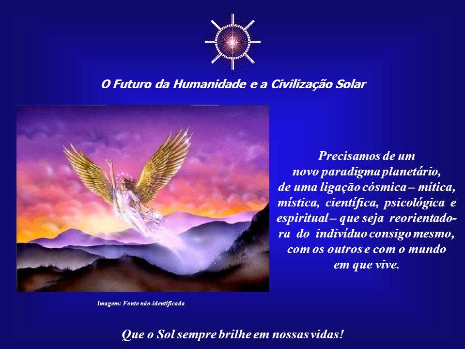 ☼ Precisamos de um novo paradigma planetário,