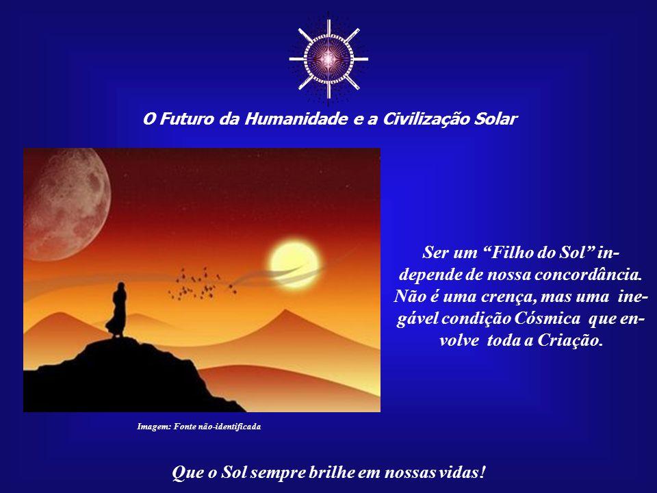 ☼ Ser um Filho do Sol in- depende de nossa concordância.