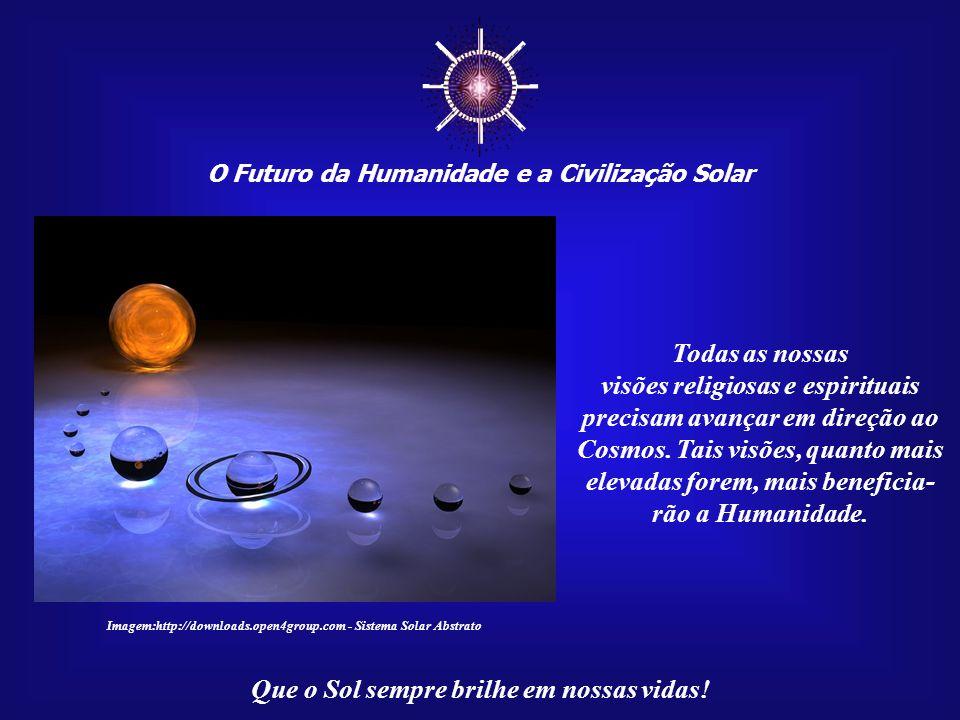 ☼ O Futuro da Humanidade e a Civilização Solar. Todas as nossas.