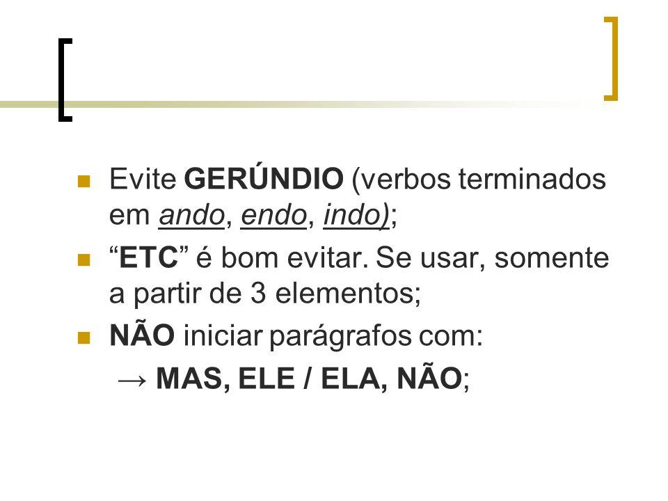Evite GERÚNDIO (verbos terminados em ando, endo, indo);