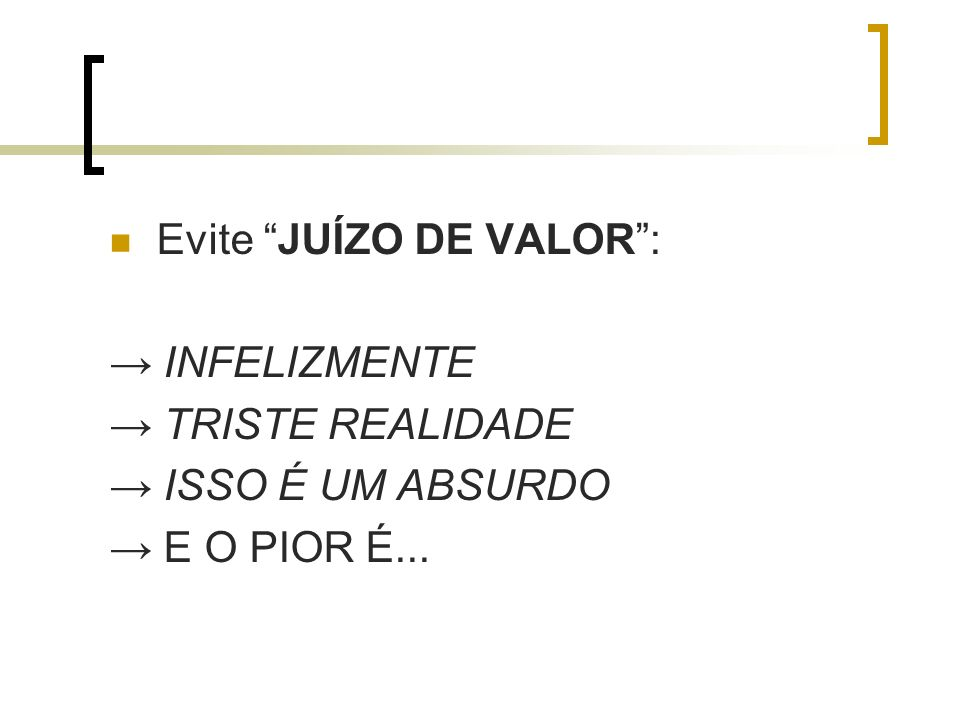Evite JUÍZO DE VALOR :