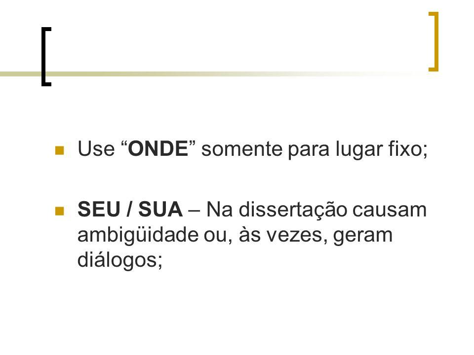 Use ONDE somente para lugar fixo;