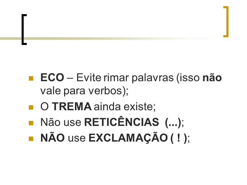 ECO – Evite rimar palavras (isso não vale para verbos);