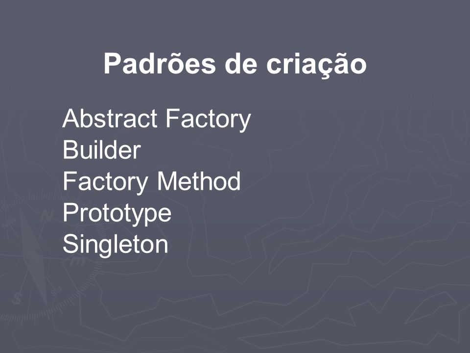 Padrões de criação Abstract Factory Builder Factory Method Prototype