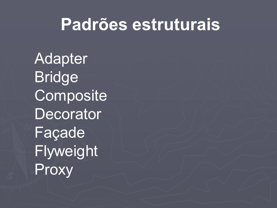 Padrões estruturais Adapter Bridge Composite Decorator Façade