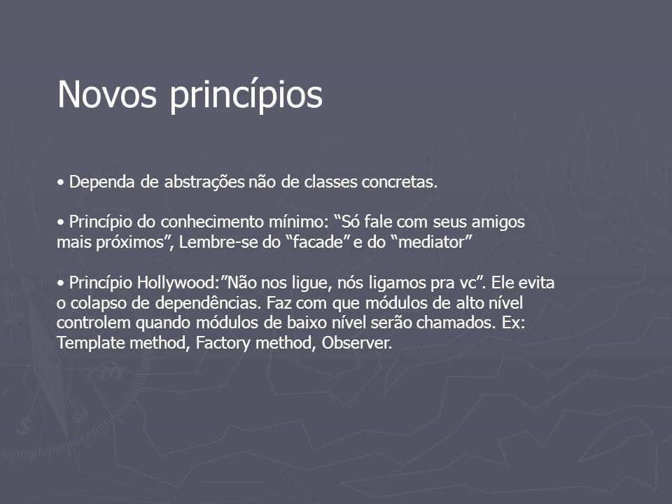 Novos princípios Dependa de abstrações não de classes concretas.