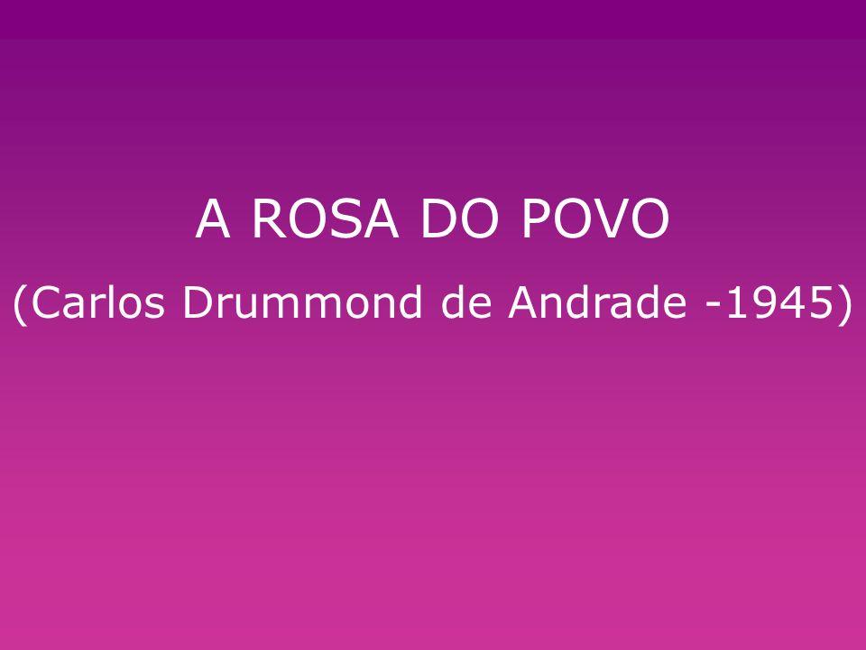 (Carlos Drummond de Andrade -1945)