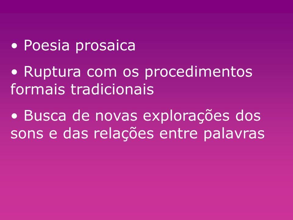 Poesia prosaica Ruptura com os procedimentos formais tradicionais.
