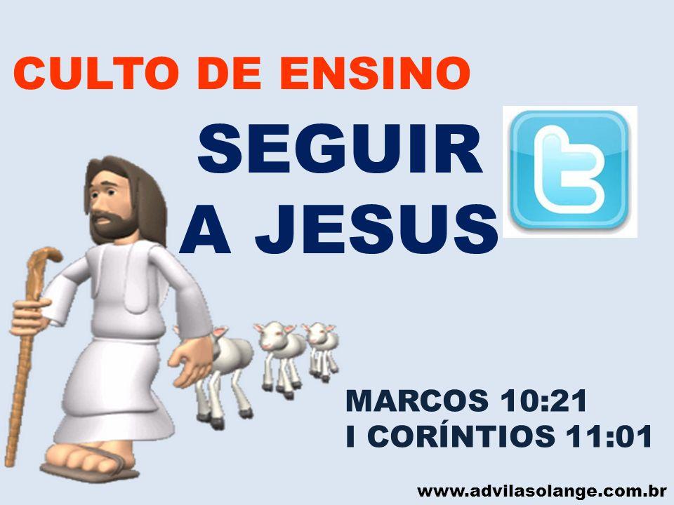 SEGUIR A JESUS CULTO DE ENSINO MARCOS 10:21 I CORÍNTIOS 11:01