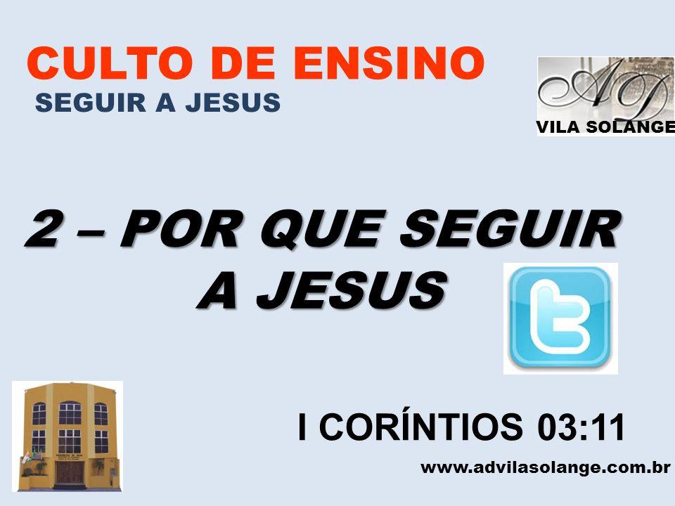 2 – POR QUE SEGUIR A JESUS CULTO DE ENSINO I CORÍNTIOS 03:11