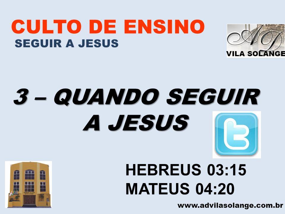 3 – QUANDO SEGUIR A JESUS CULTO DE ENSINO HEBREUS 03:15 MATEUS 04:20
