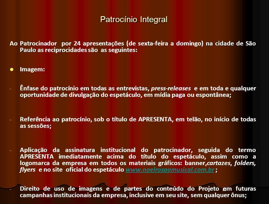 Patrocínio IntegralAo Patrocinador por 24 apresentações (de sexta-feira a domingo) na cidade de São Paulo as reciprocidades são as seguintes: