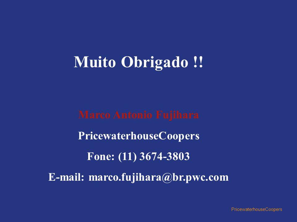 Muito Obrigado !! Marco Antonio Fujihara PricewaterhouseCoopers