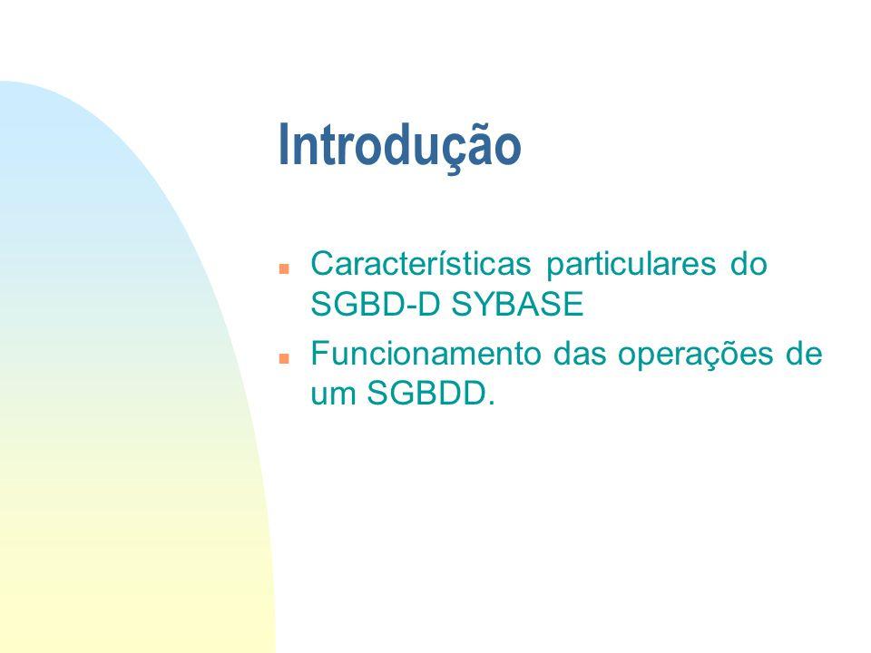 Introdução Características particulares do SGBD-D SYBASE