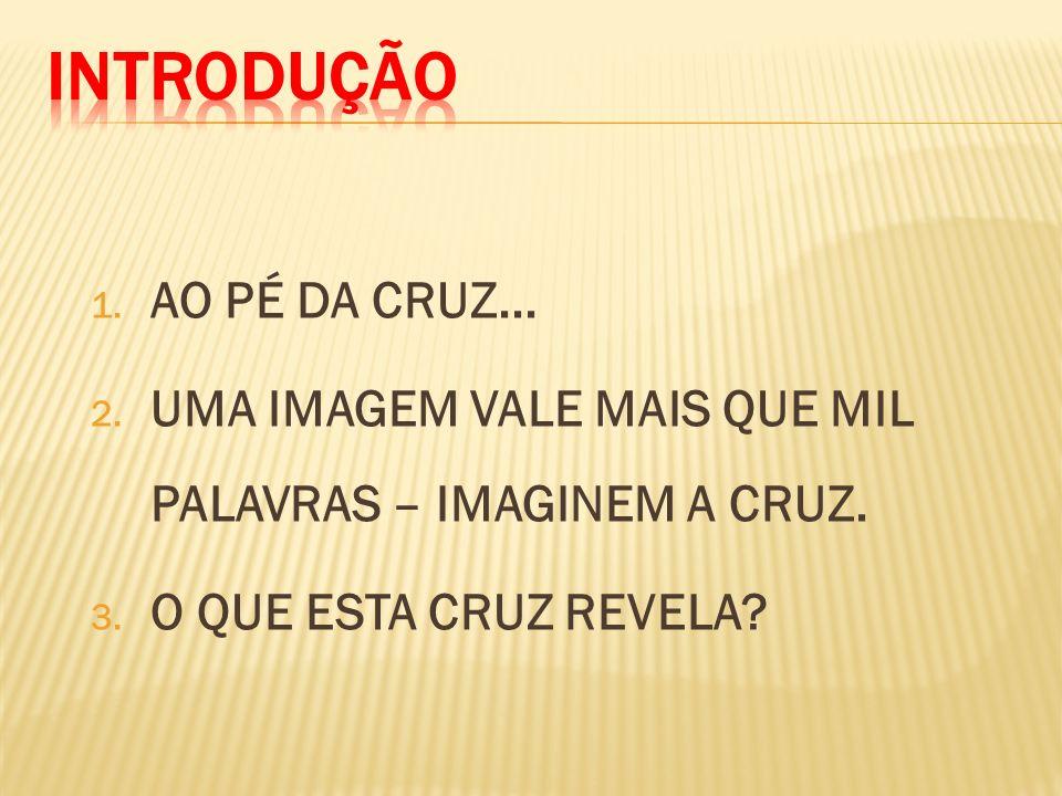 INTRODUÇÃO AO PÉ DA CRUZ...