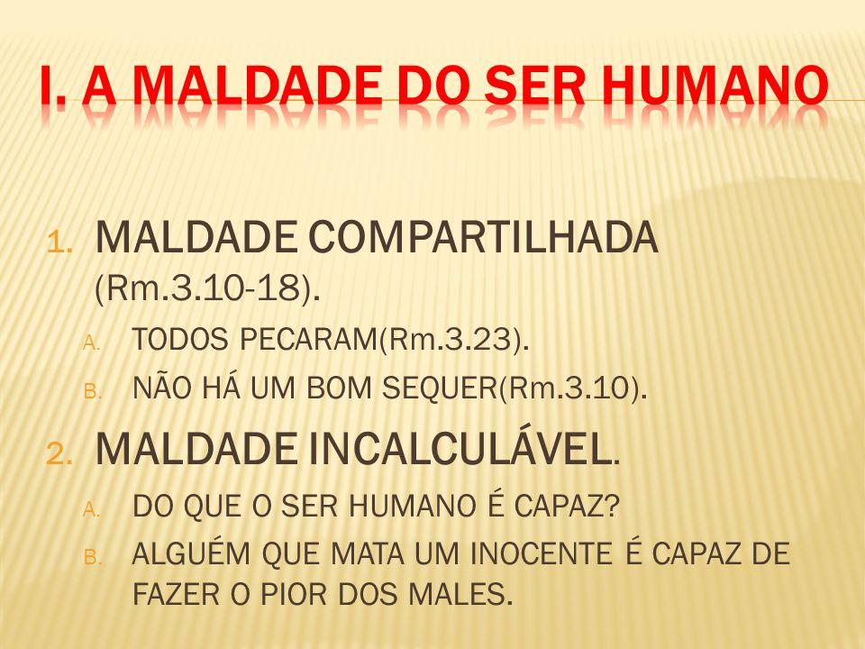 I. A MALDADE DO SER HUMANO