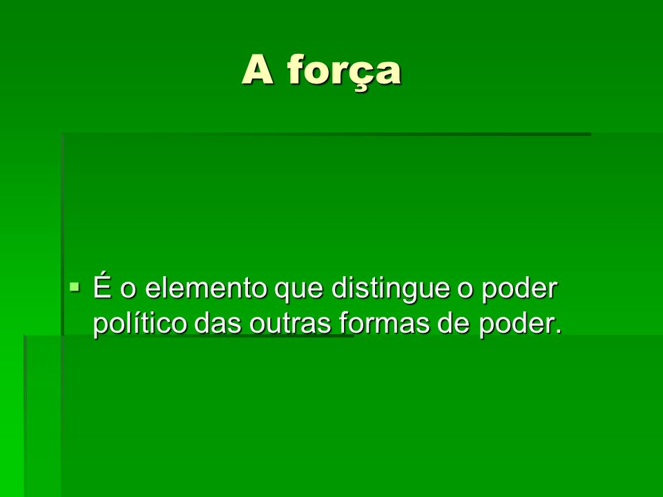 A força É o elemento que distingue o poder político das outras formas de poder.