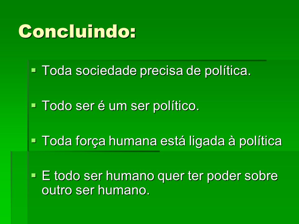 Concluindo: Toda sociedade precisa de política.