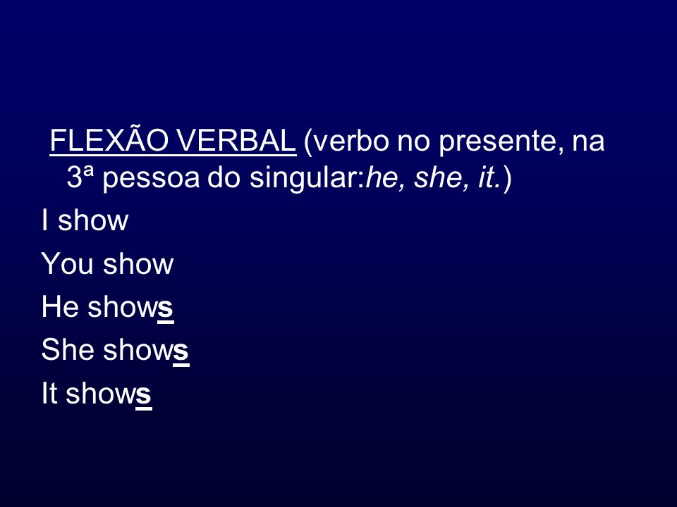 FLEXÃO VERBAL (verbo no presente, na 3ª pessoa do singular:he, she, it