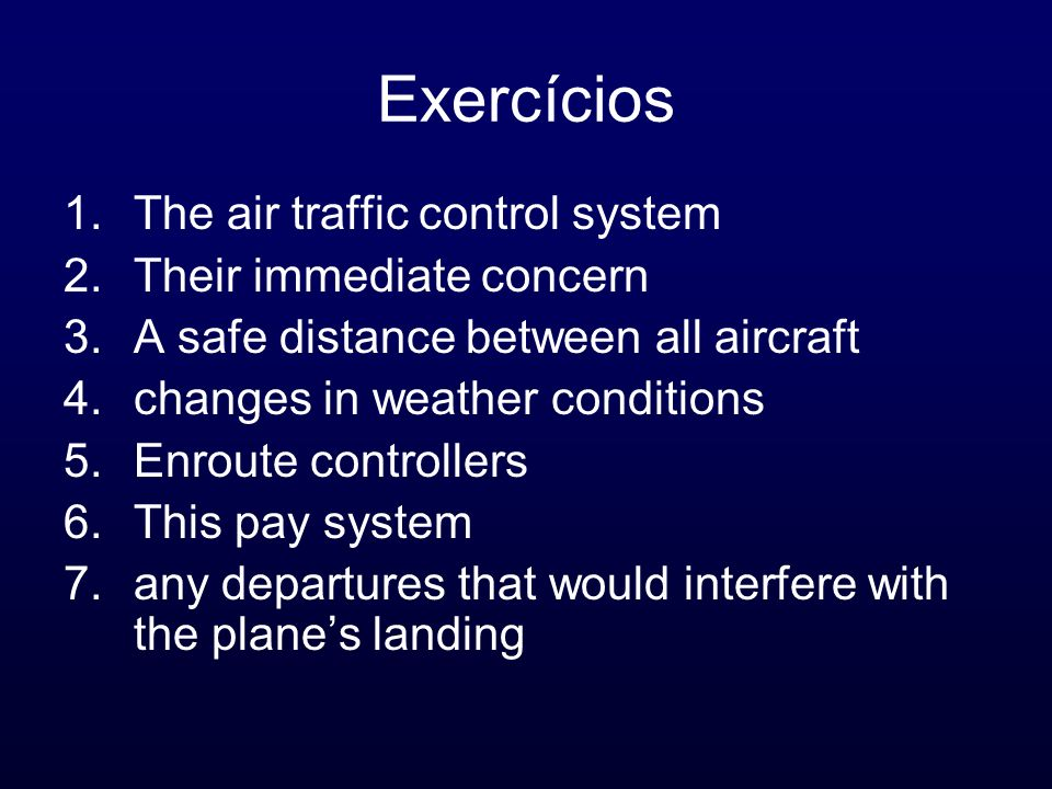 Exercícios The air traffic control system Their immediate concern