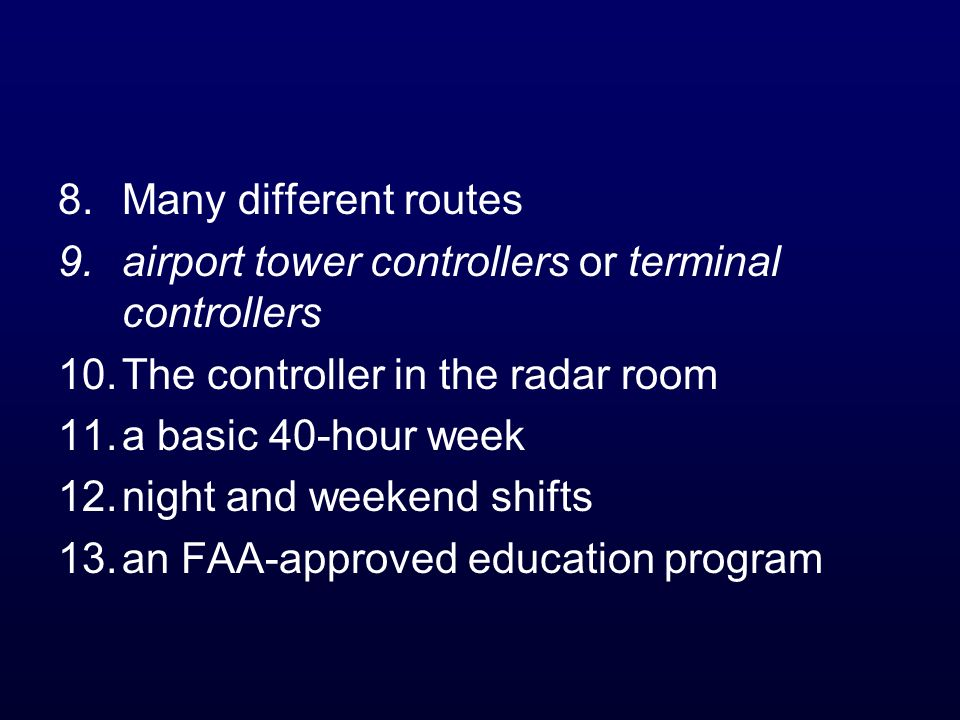 Many different routesairport tower controllers or terminal controllers. The controller in the radar room.