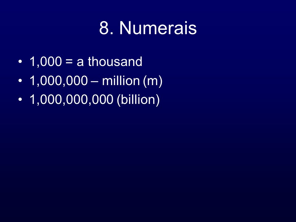 8. Numerais 1,000 = a thousand 1,000,000 – million (m)
