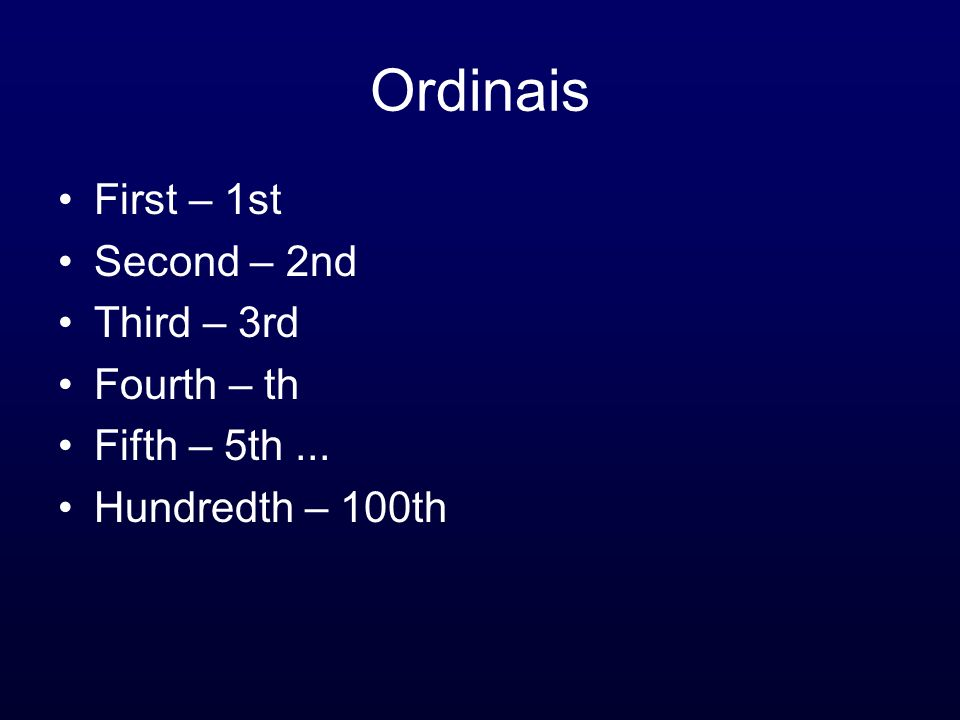 Ordinais First – 1st Second – 2nd Third – 3rd Fourth – th