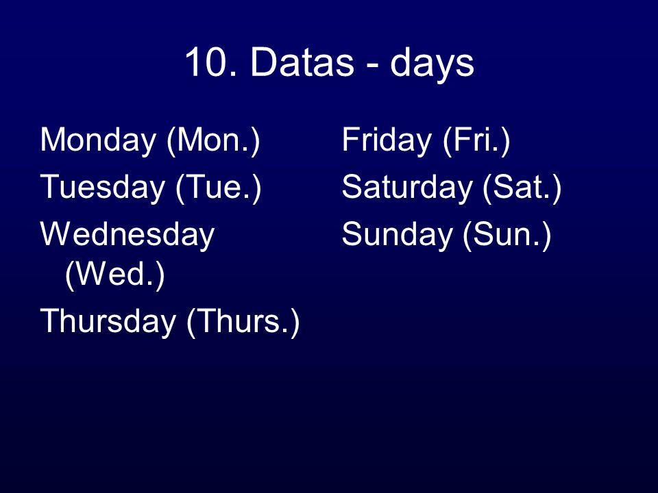 10. Datas - days Monday (Mon.) Tuesday (Tue.) Wednesday (Wed.)